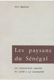 PELISSIER Paul - Les paysans du Sénégal: les civilisations agraires du Cayor à la Casamance