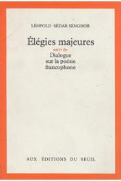 SENGHOR Léopold Sedar - Elégies majeures suivi de Dialogue sur la poésie francophone