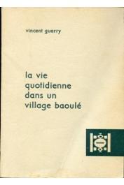 GUERRY Vincent, CHAUVEAU Jean-Pierre - La vie quotidienne dans un village baoulé, suivi de Essai bibliographique sur la société baoulé