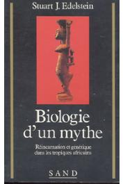 EDELSTEIN Stuart J. - Biologie d'un mythe: réincarnation et génétique dans les tropiques africains