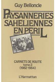 BELLONCLE Guy - Paysanneries sahéliennes en péril. Carnets de route. Tome 2: 1982/84