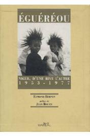 BERNUS Edmond, ROUCH Jean - Eguéréou. Niger d'une rive à l'autre. 1953-1977