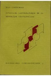 CANTOURNET Jean - Inventaire cartographique de la République Centrafricaine