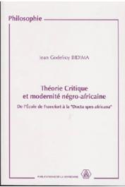 BIDIMA Jean-Godefroy - Théorie critique et modernité négro-africaine: de l'école de Francfort à la Docta spes africana