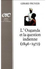PRUNIER Gérard - L'Ouganda et la question indienne: 1896-1972