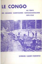 COQUERY-VIDROVITCH Catherine - Le Congo au temps des grandes compagnies concessionnaires: 1898-1930