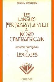 BOYELDIEU Pascal - Les langues fer (kara) et yulu du nord centrafricain: esquisses descriptives et lexiques