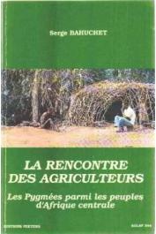 BAHUCHET Serge - La rencontre des agriculteurs: les Pygmées parmi les peuples d'Afrique centrale