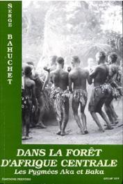 BAHUCHET Serge - Histoire d'une civilisation forestière. Tome I - Dans la forêt d'Afrique centrale: les pygmées Aka et Baka