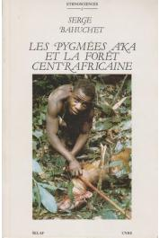 BAHUCHET Serge - Les pygmées Aka et la forêt centrafricaine: ethnologie écologique