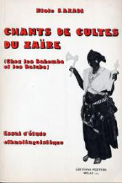 KAZADI Ntole - Chants de culte du Zaïre: chants et possession dans les cultes du Butembo et des Mikendi (chez les Bahemba et les Baluba), essai d'étude ethnolinguistique