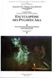 THOMAS Jacqueline M.C., BAHUCHET Serge, (éditeurs) - Encyclopédie des pygmées Aka - Livre II. Dictionnaire ethnographique aka- français, fascicule 02: Phonème B