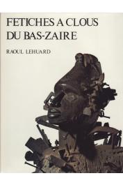 LEHUARD Raoul - Fétiches à clous du Bas-Zaïre