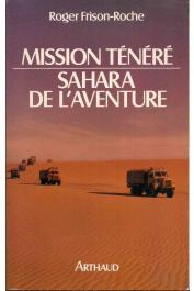 FRISON-ROCHE Roger - Mission Ténéré: Sahara de l'aventure