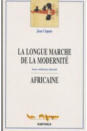 COPANS Jean - La longue marche de la modernité africaine: savoirs, intellectuels, démocratie