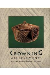 ARNOLDI Mary Jo, KREAMER Christine Mullen - Crowning Achievements: African Arts of Dressing the Head