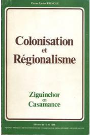 TRINCAZ Pierre-Xavier - Colonisation et régionalisme. Ziguinchor en Casamance