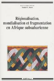 BACH Daniel C., (sous la direction de) - Régionalisation, mondialisation et fragmentation en Afrique subsaharienne