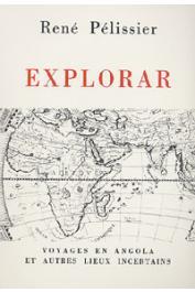 PELISSIER René - Explorar: voyages en Angola et autres lieux incertains