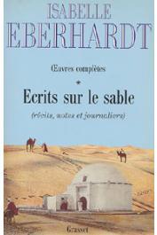 EBERHARDT Isabelle - Ecrits sur le sable: Œuvres complètes 1. (récits, notes et journaliers)