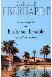 EBERHARDT Isabelle - Ecrit sur le sable: Œuvres complètes 2.