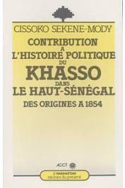 CISSOKO Sékéné Mody - Contribution à l'histoire politique du Khasso dans le Haut-Sénégal des origines à 1854