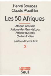 BOURGES Hervé, WAUTHIER Claude - Les 50 Afriques - Tome 2 :  Afrique centrale. Afrique des grands lacs, Afrique australe, Océan Indien