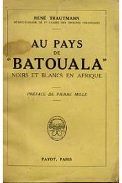 TRAUTMANN René - Au pays de Batouala. Noirs et blancs en Afrique