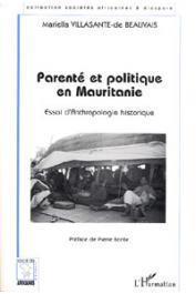 VILLASANTE DE BEAUVAIS Mariella - Parenté et politique en Mauritanie. Essai d'anthropologie historique