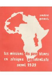 PROST André, (des Missionnaires d'Afrique) - Les missions des Pères Blancs en Afrique occidentale avant 1939