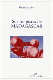 BAY Bruno de - Sur les pistes de Madagascar