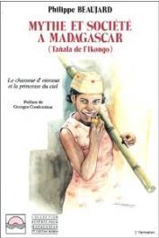 BEAUJARD Philippe - Mythe et société à Madagascar (Tanala de l'Ikongo). Le chasseur d'oiseaux et la princesse du ciel