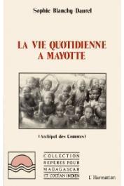 BLANCHY-DAUREL Sophie - La vie quotidienne à Mayotte: archipel des Comores