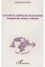 BLONDIN Denis - Les deux espèces humaines. Autopsie du racisme ordinaire