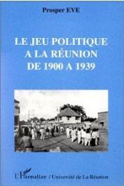 EVE Prosper - Le jeu politique à la Réunion de 1900 à 1939