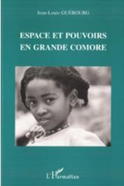 GUEBOURG Jean-Louis - Espaces et pouvoirs en Grande Comore