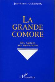 GUEBOURG Jean-Louis - La Grande Comore. Des sultans aux mercenaires
