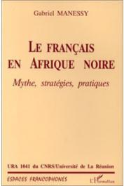 MANESSY Gabriel, BENIAMINO Michel, BAVOUX Claude - Le français en Afrique noire. Mythe, stratégies, pratiques
