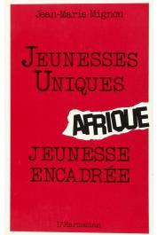 MIGNON Jean-Marie - Afrique, jeunesse unique, jeunesse encadrée: institutions de jeunesse, d'éducation populaire et de sports dans onze pays d'Afrique francophone