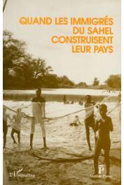 Institut Panos, DAUM Christophe - Quand les immigrés du Sahel construisent leur pays. Actes du Colloque Migration et développement au Sahel (Evry - juin 1992)