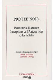 HAWKINS Peter, LAVERS Annette, (éditeurs) - Protée noir: essais sur la littérature francophone de l'Afrique noire et des Antilles