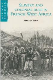 KLEIN Martin A. - Slavery and Colonial Rule in French West Africa: Senegal,Guinea and Mali