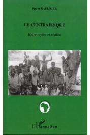 SAULNIER Pierre - Le Centrafrique. Entre mythe et réalité