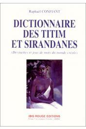 CONFIANT Raphael - Dictionnaire des titim et sirandanes: devinettes et jeux de mots du monde créole