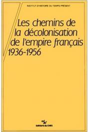 AGERON Charles-Robert - Les chemins de la décolonisation de l'Empire français: 1936-1956