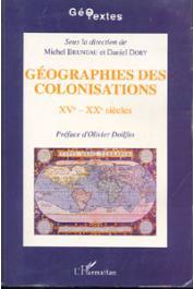 BRUNEAU Michel, DORY Daniel, (sous la direction de) - Géographies des colonisations: Xve-Xxe siècles. Actes du Colloque organisé par le CEGET. Talence, mars 1992