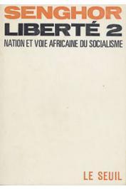 SENGHOR Léopold Sedar - Liberté 2: Nation et voie africaine du socialisme