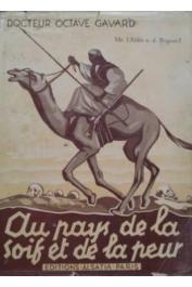 GAVARD Docteur Octave - Au pays de la soif et de la peur. Bled el ateuch et bled el khouf: périgrinations, mirages, rêves, drames de la soif et de la guerre, aventures, combats