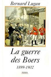 LUGAN Bernard - La guerre des Boers: 1899-1901