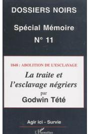 Dossiers Noirs - 11, TETE ADJAGOLO Tetevi Godwin - Spécial mémoire: 1848 : abolition de l'esclavage. La traite et l'esclavage négriers